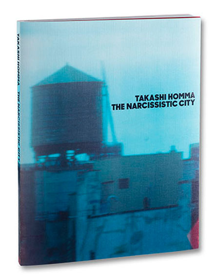 Takashi Homma: The Narcissistic CityPaperback with dustjacket and multiple gatefolds112 pages, 62 colour plates24 cm x 31.5 cm€55.00 £45.00 $60.00ISBN 9781910164600MACK BOOKS, Londonwww.mackbooks.co.uk